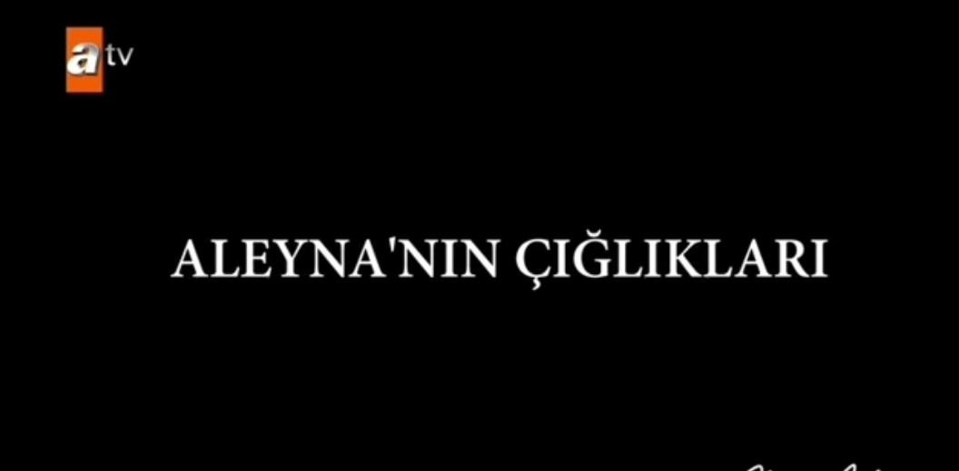 ALEYNANIN SON CIGLIKLARI