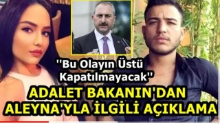 Adalet Bakanın'dan Flaş Aleyna Çakır Açıklaması